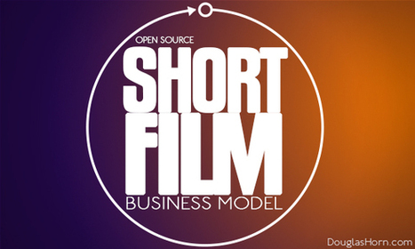 The Open Source Business Model for Short Films | DouglasHorn.com | Peer2Politics | Scoop.it