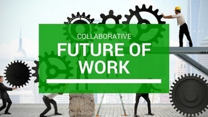 Why the Future of Work is Collaborative | Edumorfosis.it | Scoop.it