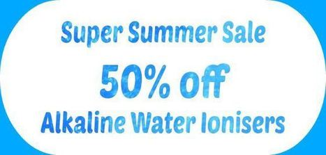 Half Price Water Ionizers Till the End of Summer   The Basic Life   Scoop.it