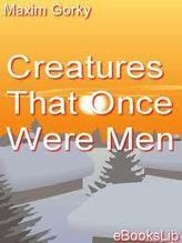 Creatures That Once Were Men by Maksim Gorky | Bookies | Scoop.it