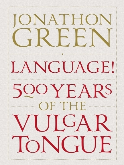 Book review: 'Language! 500 Years of the Vulgar Tongue', by ...   book reviews   Scoop.it