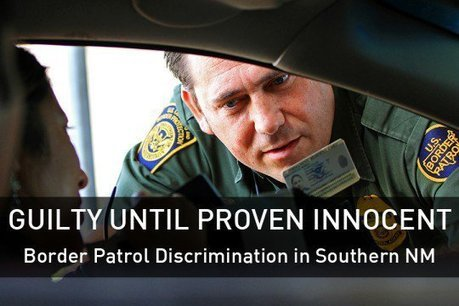 Guilty Until Proven Innocent: Border Patrol Discrimination in Southern NM | Community Village Daily | Scoop.it