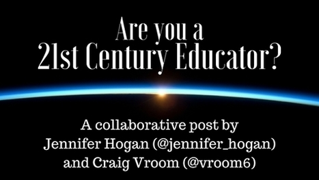 The Compelled Educator: Are You a 21st Century Educator? (A Collaborative Post by Jennifer Hogan & Craig Vroom) | 2.0 Tech Tools for Education | Scoop.it