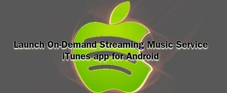 Apple Suppose to Launch On-Demand Streaming Music Service, iTunes app for Android   Web Development Blog, News, Articles   Scoop.it