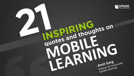21 Inspiring Quotes & Thoughts On Mobile Learning | The Upside ... | Mobile Learning and Apps in School Education | Scoop.it