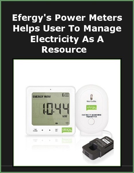 Efergy's Power Meters Helps User To Manage Electricity As A Resource | Energy Monitors | Scoop.it