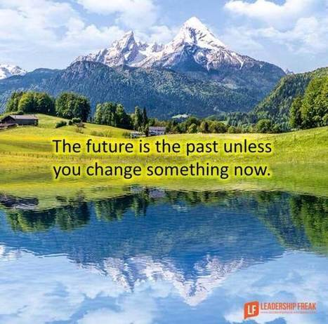 3 Ways to Make the Most of the Past in the Future   Leadership Primer   Scoop.it
