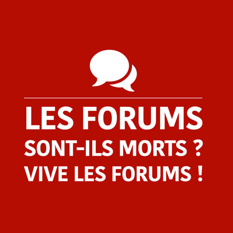 Le forum est-il mort ? Vive les forums ! | Entrepreneurs du Web | Scoop.it