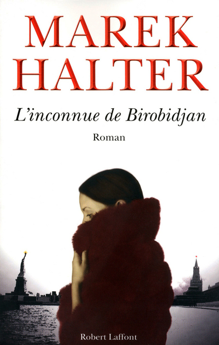 L'INCONNUE DE BIROBIDJAN - Marek HALTER   J'écris mon premier roman   Scoop.it