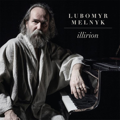 ALBUM. Lubomyr Melnyk - Illirion — | Musical Freedom | Scoop.it