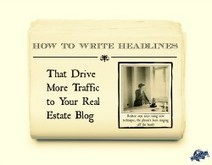 How to Write Headlines that Drive More Traffic to Your Real Estate Blog | Home Staging | Scoop.it