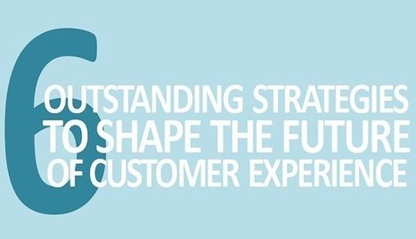 6 Outstanding strategies to shape the future of customer experience   Customer Experience for FinServ   Scoop.it