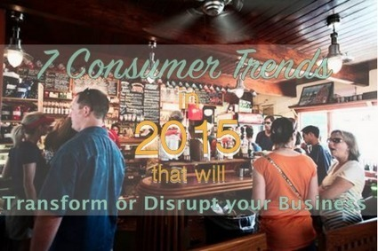 7 Consumer Trends in 2015 That will Transform or Disrupt your Business | Social Media Buzz | Scoop.it