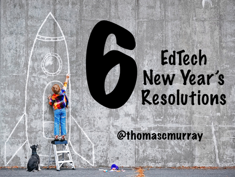 6 Edtech New Year's Resolutions | Keep learning | Scoop.it