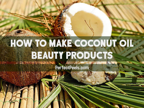 How to Make Coconut Oil Beauty Products | Skincare & Beauty | Scoop.it