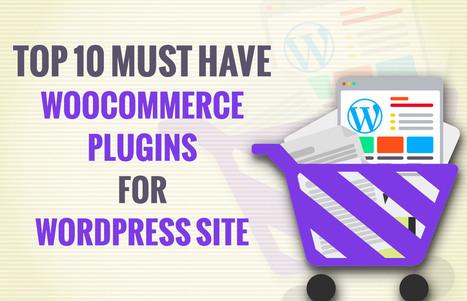 Top 10 must have WooCommerce Plugins for WordPress site | Cyberlobe | WordPress and iPhone Development | Scoop.it