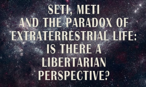 SETI, METI and the paradox of extraterrestrial life: Is there a Libertarian perspective? | SETI: The Search for Extraterrestrial Intelligence | Scoop.it