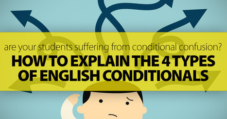Are Your Students Suffering From Conditional Confusion? 4 Simple Steps To Explain The 4 Types Of English Conditionals | ICT language teaching | Scoop.it