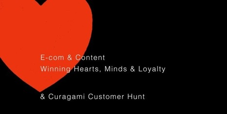 Ecommerce & Content - Win Hearts, Minds & Loyalty & Curagami Customer Hunt | Curation Revolution | Scoop.it
