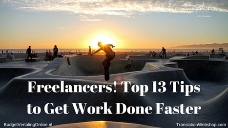 Freelancers! Top 13 Tips to Get Work Done Faster | BudgetVertalingOnline | My blogs on translations, (content) marketing, entrepreneurship, social media, branding, crowdfunding and circular economy | Scoop.it