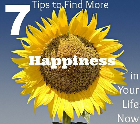 All About Living With Life: 7 Tips to Find More Happiness in Your Life Now | Inspired to Live | Scoop.it