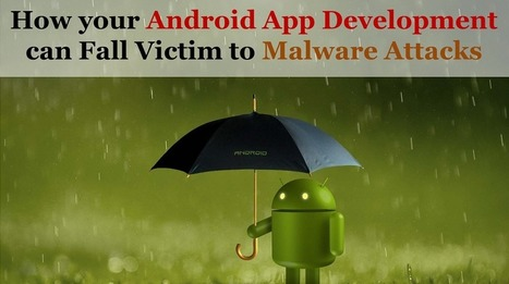Top 5 Android App Development Security Tips to Avoid Malware Attacks   Android App Development India   Scoop.it