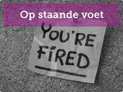 Ontslag op staande voet, hoe pakt u dat als werkgever aan?! - De Advocatenwijzer | Ontslag | Scoop.it