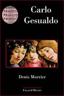 Carlo Gesualdo   Denis Morrier   Editions Fayard   Festival Baroque de Tarentaise : actualités & rendez-vous   Scoop.it