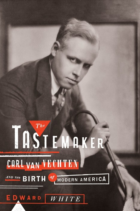 Edward White's 'The Tastemaker: Carl Van Vechten and the Birth of Modern ... - Washington Post | Human Writes | Scoop.it
