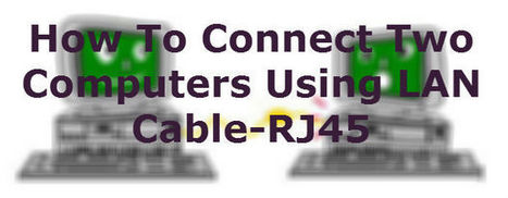 How To Connect Two Computers Using LAN Cable-RJ45 - CodeToUnlock | WWW.CODETOUNLOCK.COM -Technology Magazine | Scoop.it