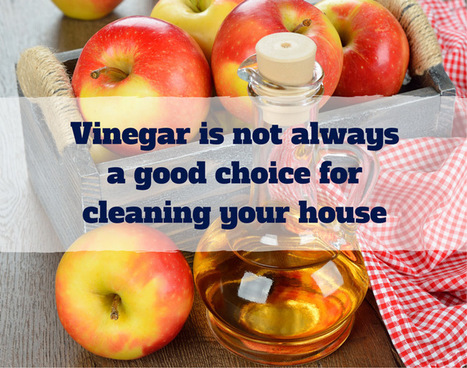 Why vinegar is not always a good choice for cleaning your house? | Home improvement | Scoop.it