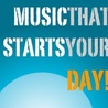 Music That Starts Your Day!