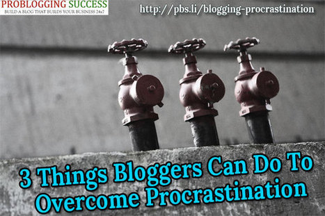 Is Blogging Procrastination Killing The Success of Your Blog? | Problogging Tips | Scoop.it