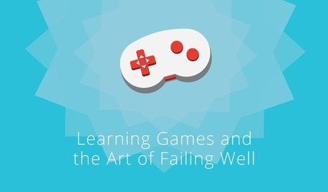 Learning Games and the Art of Failing Well | Cuppa | Scoop.it