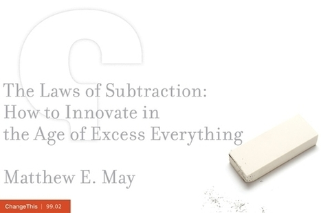 The Laws of Subtraction: How to Innovate in the Age of Excess Everything | Beyond Marketing | Scoop.it