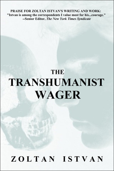 Book Review: The Transhumanist Wager, by Zoltan Istvan   leapmind   Scoop.it