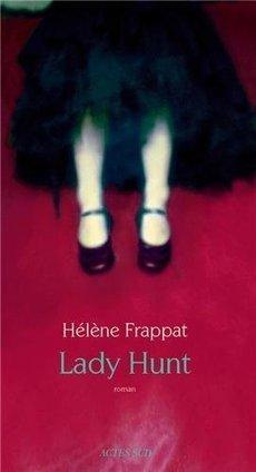 Lady Hunt, Hélène Frappat - Blog de critiques de livres sur Critique-moi ! | Romans français | Scoop.it