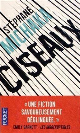 Ciseaux, Stéphane Michaka - Blog de critiques de livres sur Critique-moi ! | Romans français | Scoop.it