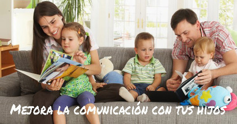 Mejora la comunicación con tus hijos - Educapeques | Recull diari | Scoop.it