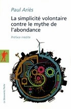 La simplicité volontaire contre le mythe de l'abondance - Paul ARIÈS - Éditions La Découverte | ECOSOCIALISME post-capitalisme | Scoop.it