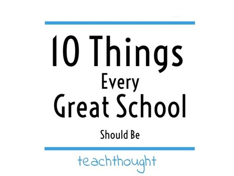 10 Things Every Great School Should Be - | New 21st Century Challenges | Scoop.it