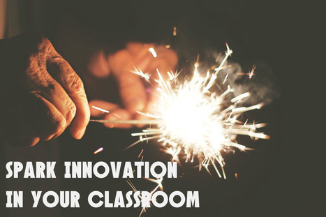 10 Practical Ways to Innovate in Your Classroom - A.J. JULIANI | Teacher Engagement for Learning | Scoop.it