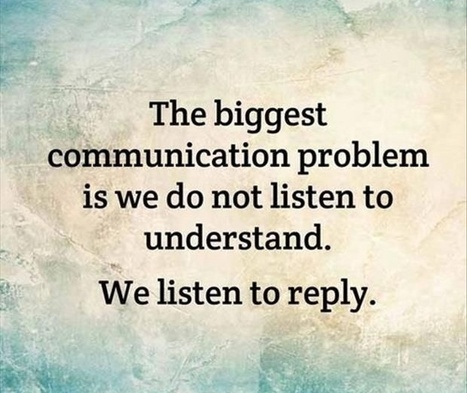 The biggest communication problem is we do not listen to understand. We listen to reply. | Quotes | Scoop.it