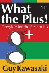 What the Plus! What's Up With Google+? An Interview With Guy Kawasaki | GooglePlus Helper | Scoop.it