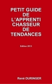 PETIT GUIDE DE L'APPRENTI CHASSEUR DE TENDANCES by René dURINGER (Paperback) - Lulu | inspiration books | Scoop.it