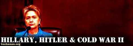 Hillary, Hitler & Cold War II - Patrick J. Buchanan - | Saif al Islam | Scoop.it