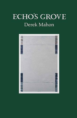 Echo's Grove - Derek Mahon: New Titles 2013 | The Gallery Press | The Irish Literary Times | Scoop.it