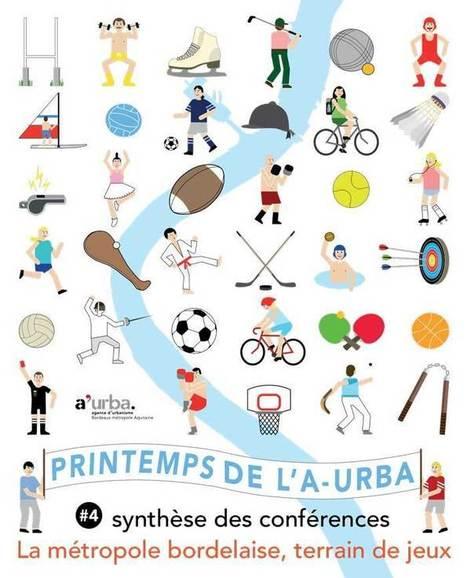 Bordeaux - Printemps de l'a-urba #4 : la métropole bordelaise, terrain de jeux - Synthèse des conférences | Dernières publications des agences d'urbanisme | Scoop.it