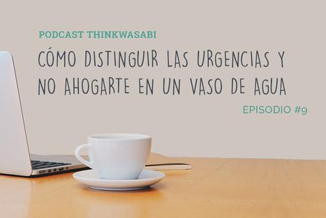 Podcast #09: Cómo distinguir las Urgencias y acertar   Productivity   Scoop.it
