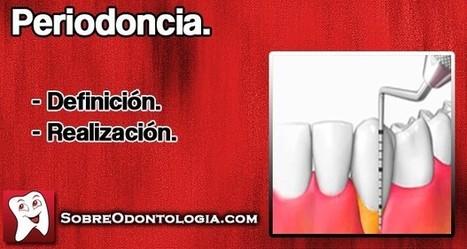 Periodoncia: Definición y realización   Blog de Odontología   Odontología   Scoop.it